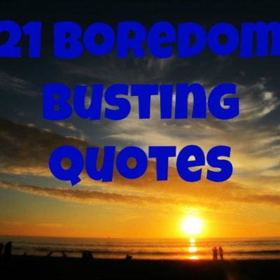21 Boredom Busting Quotes